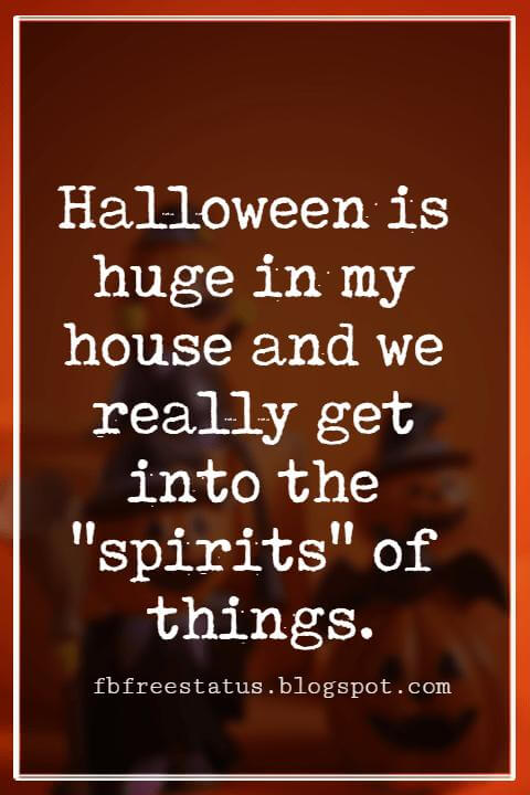 "Halloween Sayings For Cards, Famous Halloween Sayings, Halloween is huge in my house and we really get into the ""spirits"" of things. - Dee Snider"