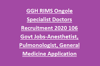 GGH RIMS Ongole Specialist Doctors Recruitment 2020 106 Govt Jobs-Anesthetist, Pulmonologist, General Medicine Application Form