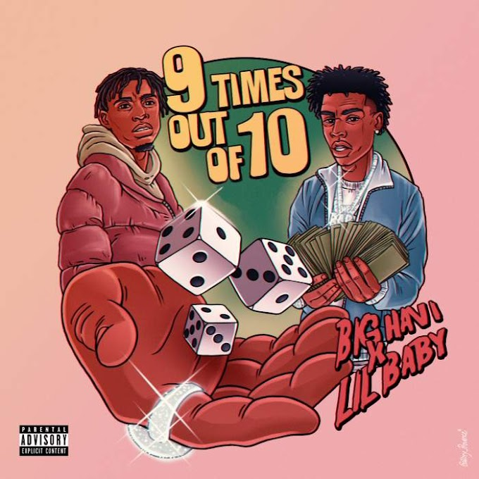 Music : Big Havi - 9 Times Out of 10 ( feat. Lil Baby )