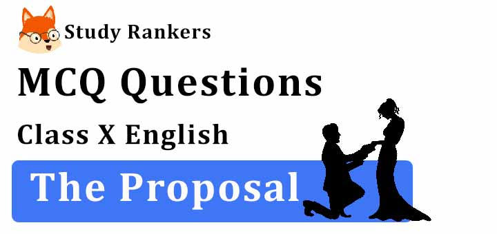 MCQ Questions for Class 10 English: Ch 11 The Proposal
