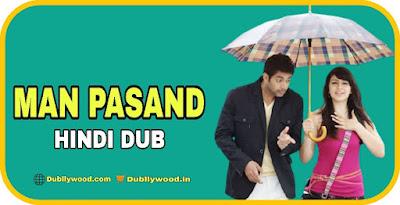 Man Pasand Hindi Dubbed Movie