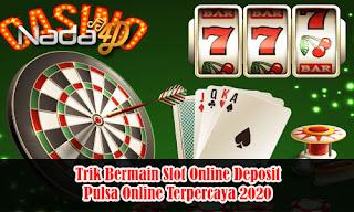 Trik Bermain Slot Online Deposit Pulsa Online Terpercaya 2020
