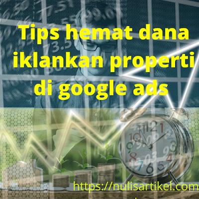 Tips hemat dana iklankan properti di google ads