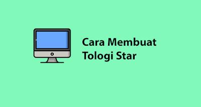 Cara Membuat Topologi Star