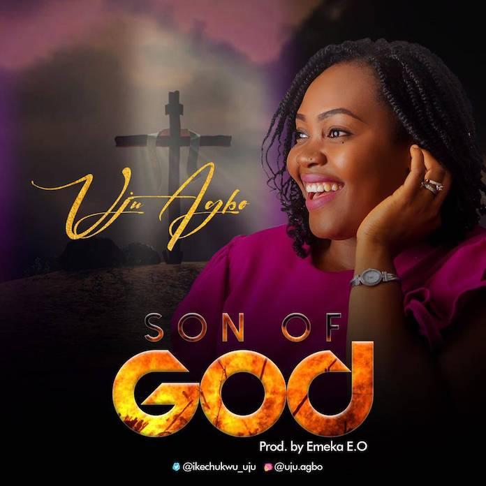 Uju Agbo - Son of God Lyrics & Audio
