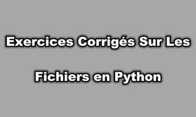 Exercices Corrigés Sur Les Fichiers en Python
