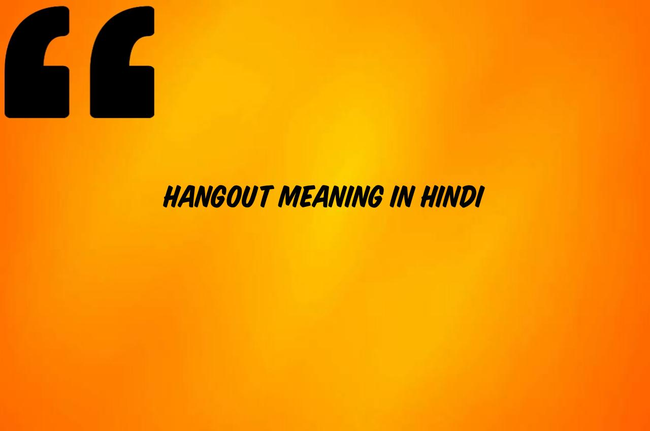 hangout meaning in hindi | hangout sometime meaning in hindi | let's hangout meaning in hindi | lets hangout meaning in hindi