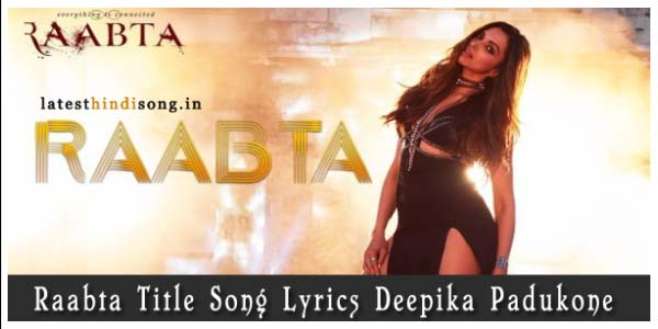 Raabta-Title-Song-Lyrics-Deepika-Padukone