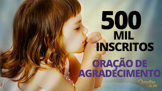 500 mil inscritos Oração de agradecimento