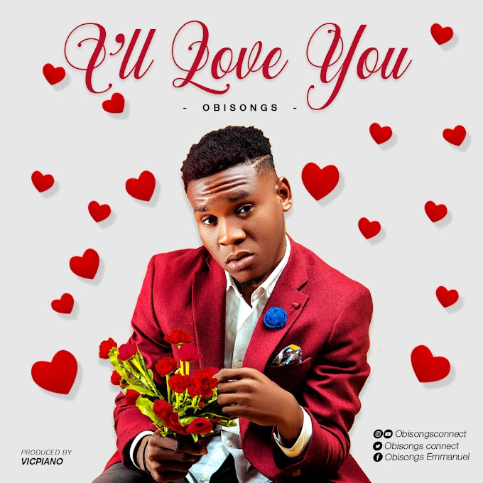 I'll love you by obisongs prod by vicpiano