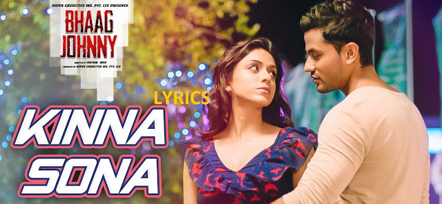 kinna sona song Lyrics | Bhaag Johny