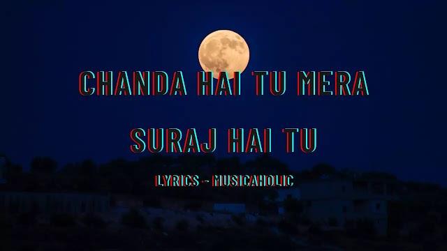 Chanda Hai Tu Mera Suraj Hai Tu Lyrics - Musicaholic