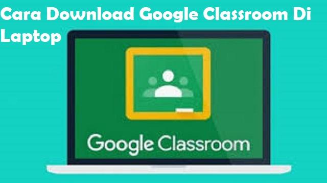 Cara Download Google Classroom di Laptop