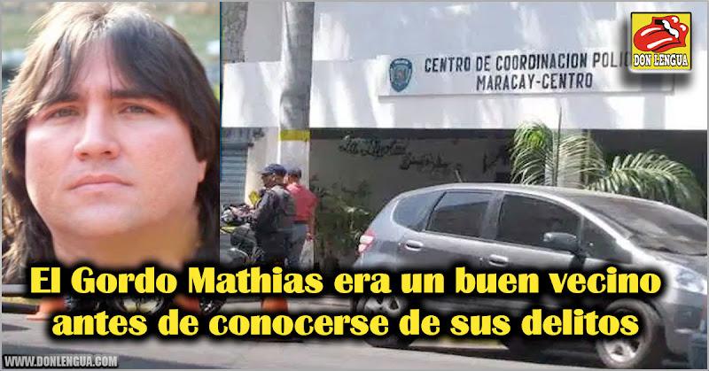 El Gordo Mathias era un buen vecino antes de conocerse de sus delitos