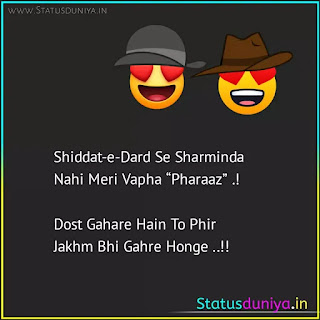 "heart touching dosti status in hindi with images Shiddat-e-Dard Se Sharminda Nahi Meri Vapha ""Pharaaz"" .!  Dost Gahare Hain To Phir Jakhm Bhi Gahre Honge ..!!"