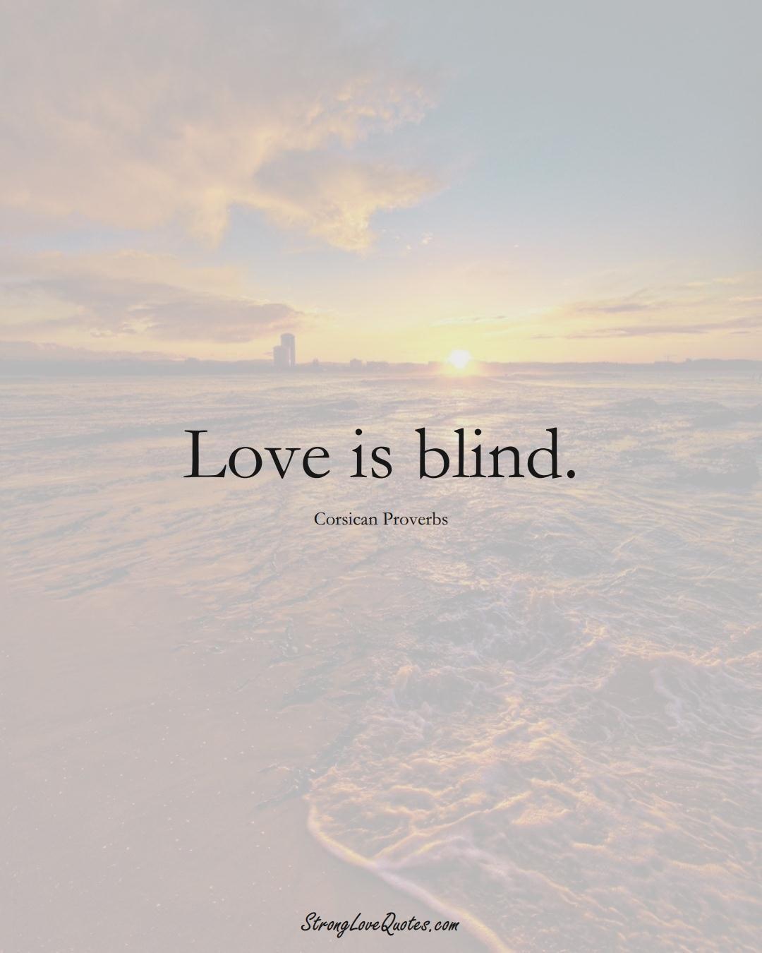 Love is blind. (Corsican Sayings);  #EuropeanSayings