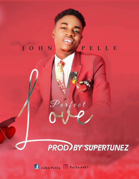 [Free Download] JOHN PELLE – PERFECT LOVE PROD. BY SUPERTUNEZ