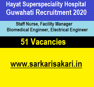 Hayat Superspeciality Hospital Guwahati Recruitment 2020 - Staff Nurse/ Facility Manager/ Biomedical Engineer/ Electrical Engineer (51 Posts)