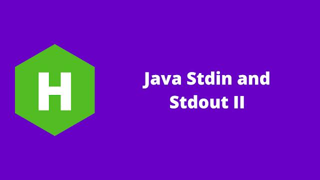 HackerRank Java Stdin and Stdout II problem solution