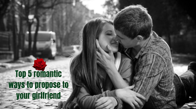 Top 5 romantic ways to propose to your girlfriend without getting overboard