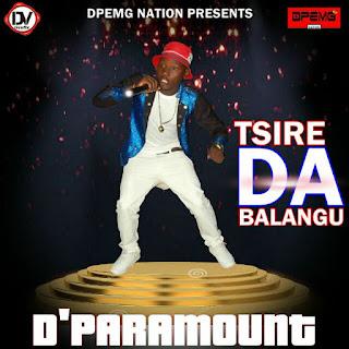 New Music: Tsire Da Balangu - D'Paramount