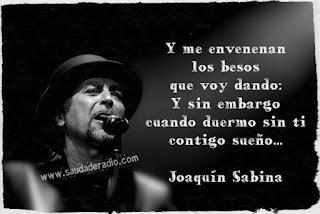 """""""Y me envenenan los besos que voy dando: Y sin embargo cuando duermo sin ti contigo sueño."""" Joaquín Sabina"""