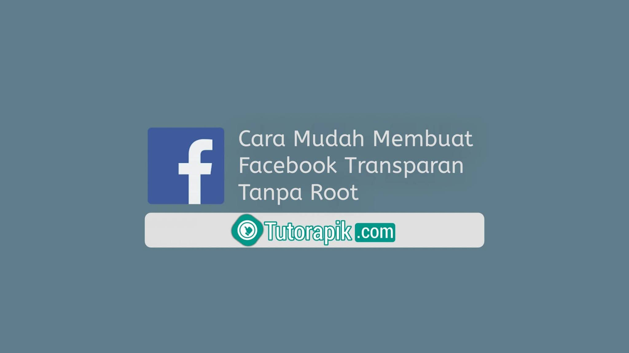 Cara Membuat Facebook Transparan Tanpa Root