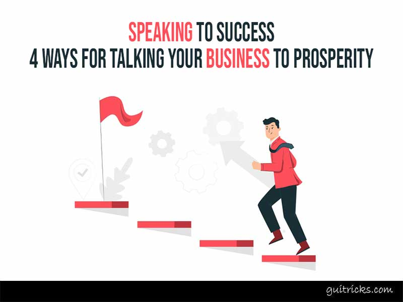 4 Ways For Talking Your Business To Prosperity