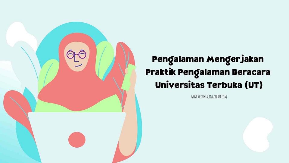 Pengalaman Mengerjakan Praktik Pengalaman Beracara Universitas Terbuka (UT)