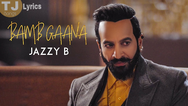 Bamb Gaana Lyrics: A latest punjabi song in the voice of Jazzy B feat. Fateh Doe which is composed by Harj Nagra and lyricsted by Gursewak Dhillon.