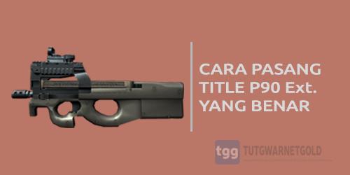 Cara Pasang Title P90 Yang Benar Agar Headshoot di Point Blank