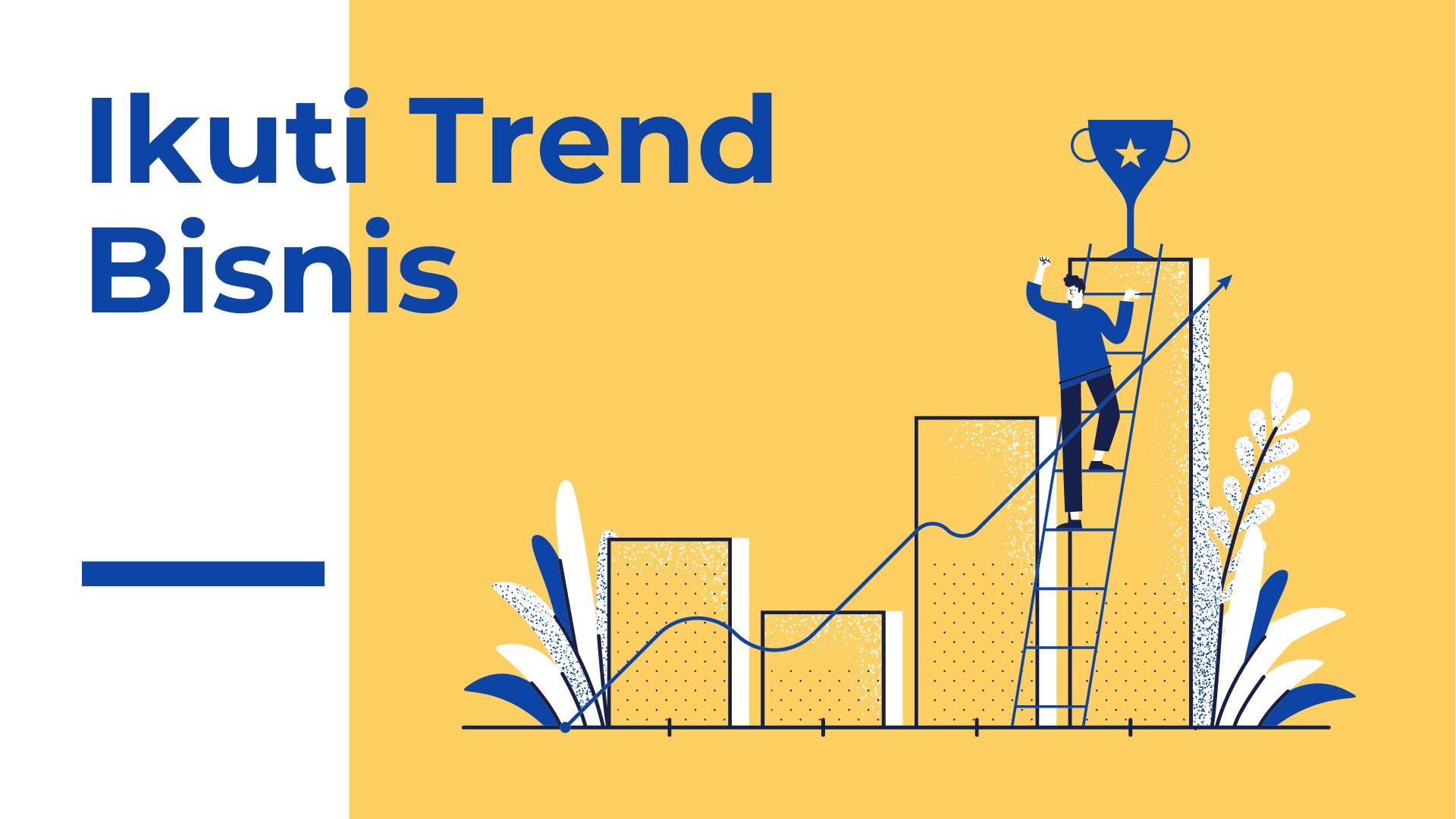 trend bisnis dalam langkah pengembangan bisnis