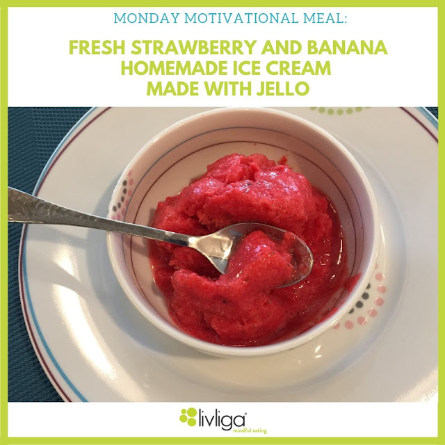 Monday Motivational Meal - Fresh Strawberry and Banana Ice Cream Made with Jello