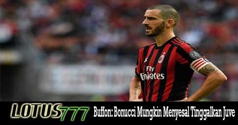 Buffon: Bonucci Mungkin Menyesal Tinggalkan Juve
