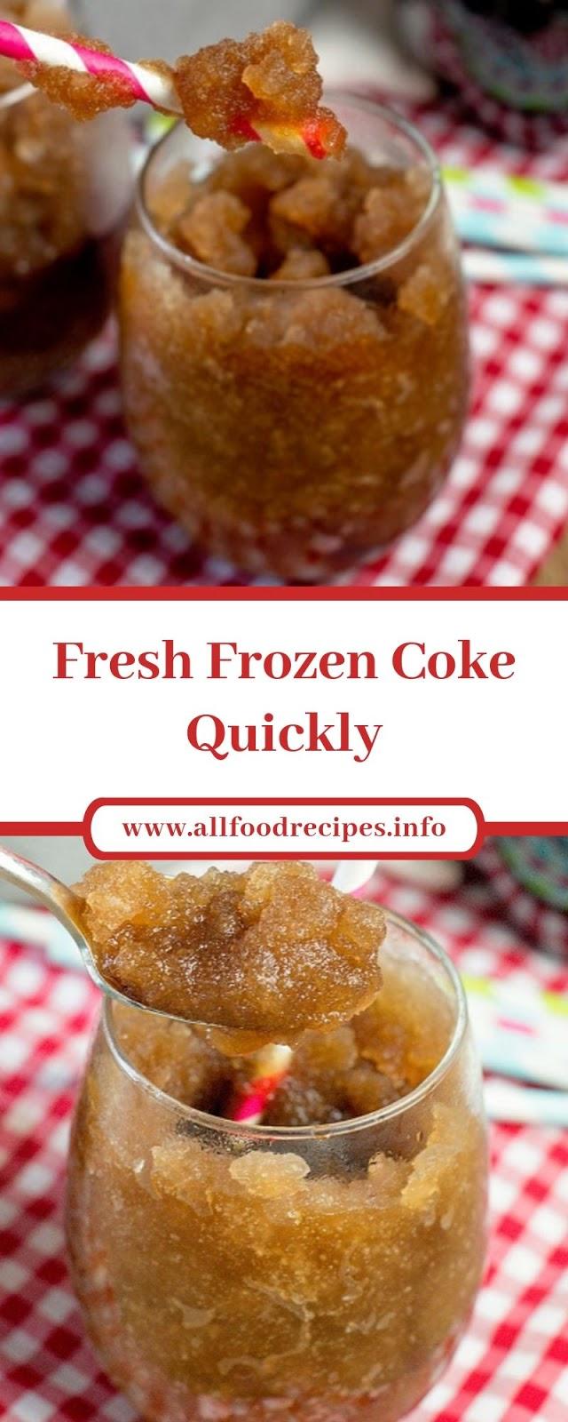 Fresh Frozen Coke Quickly