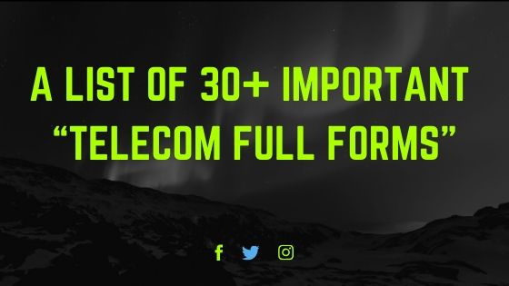 "A list of 30+ Important ""Telecom Full Forms"""