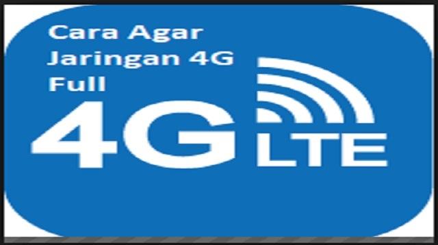 Cara Agar Jaringan 4G Full