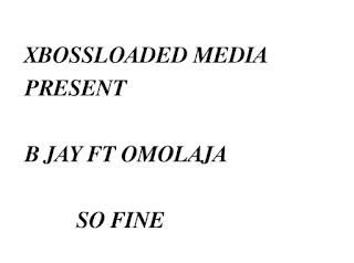 B JAY FT OMOLAJA - SO FINE