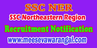 SSC Northeastern Region SSC NER Recruitment Notification 2016 Govt Jobs Apply