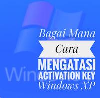 Bagai Mana Cara Mengatasi Activation Key Windows XP
