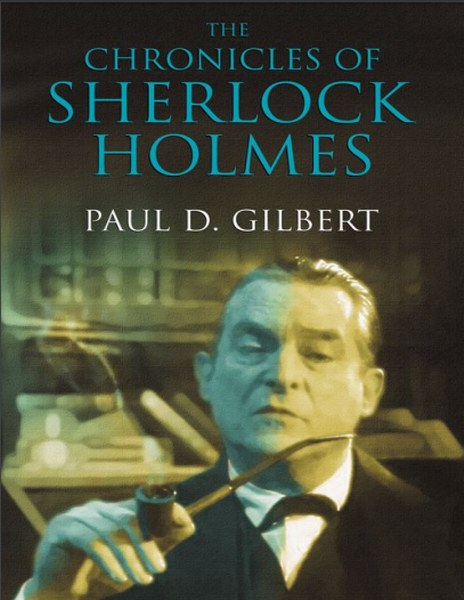 The Chronicles of Sherlock Holmes By Paul David Gilbert In pdf