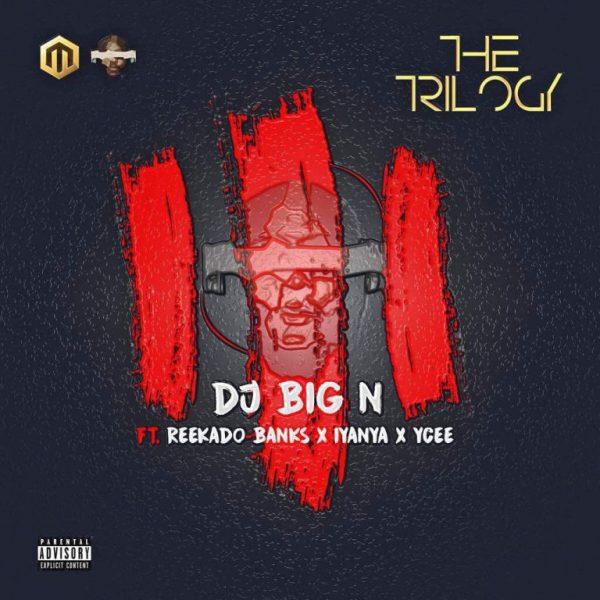 DOWNLOAD MP3 : DJ Big N - The Trilogy ft. Reekado Banks, Iyanya & Ycee