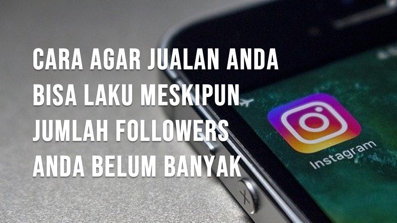 Cara Agar jualan tetap bisa laku meskipun jumlah followrs dikit. Begini caranya...