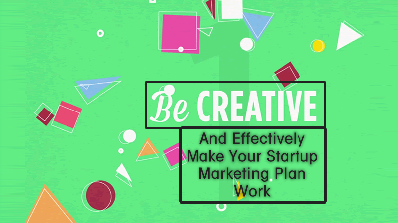 Be more creative and effectively make your business marketing plan work
