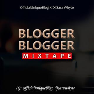 {Mixtape - MP3} OfficialUniqueBlog X Dj Sarz Whyte – Blogger Blogger Mixtape