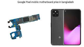 Google Pixel mobile motherboard price in bangladesh