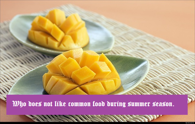 Who does not like common food during summer season.
