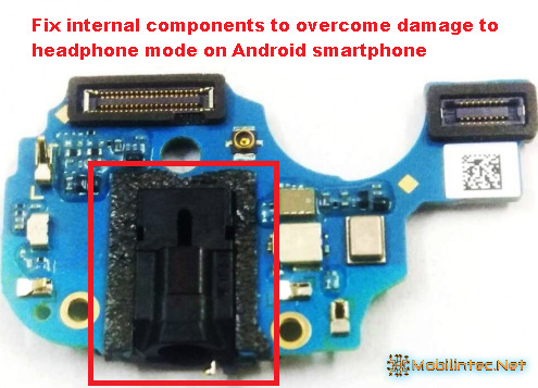 fix internal components to overcome damage to headphone mode on Android smartphone