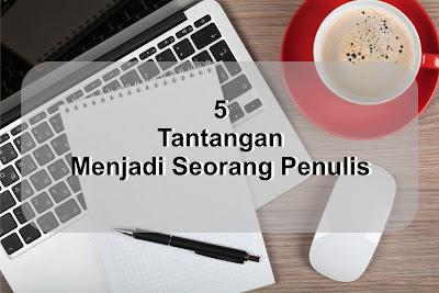 5 Tantangan Sebagai Seorang Penulis