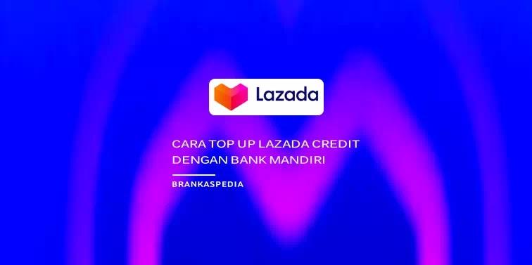 Cara Top Up Lazada Credit Dengan Bank Mandiri